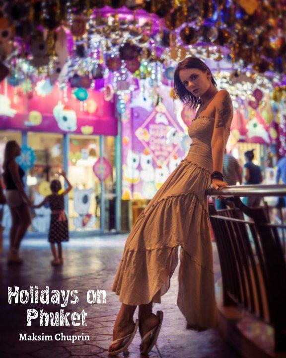 Bekijk Holidays on Phuket op Maksim Chuprin