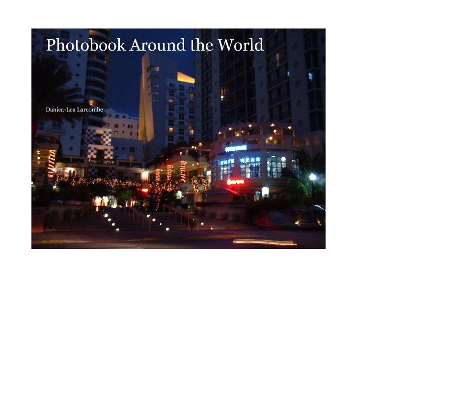 View Photobook Around the World by Danica-Lea Larcombe
