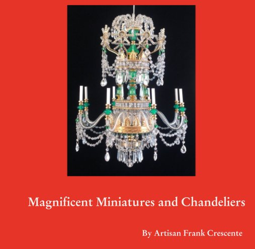 View Magnificent Miniatures and Chandeliers by Artisan Frank Crescente