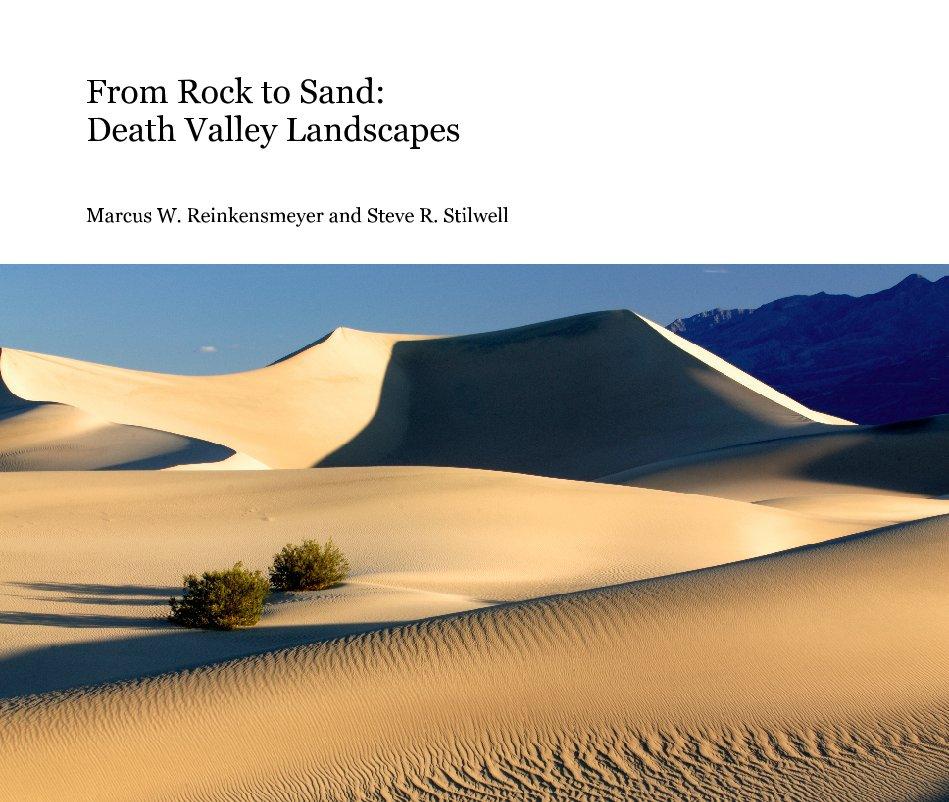 View From Rock to Sand:Death Valley LandscapesMarcus W. ReinkensmeyerSteve  R. StilwellWith  Brian G. Reinkensmeyer andDavid M. Reinkensmeyer,Contributors by Marcus W. Reinkensmeyer and Steve R. Stilwell
