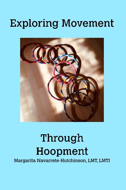 View Exploring Movement Through Hoopment by Margarita Navarrete-Hutchinson