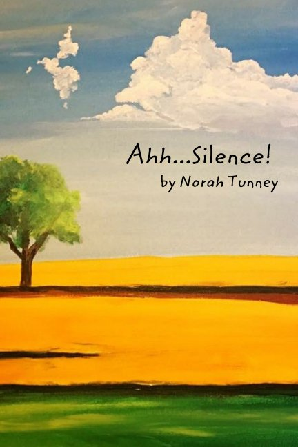 View Ahh...Silence by Norah Tunney