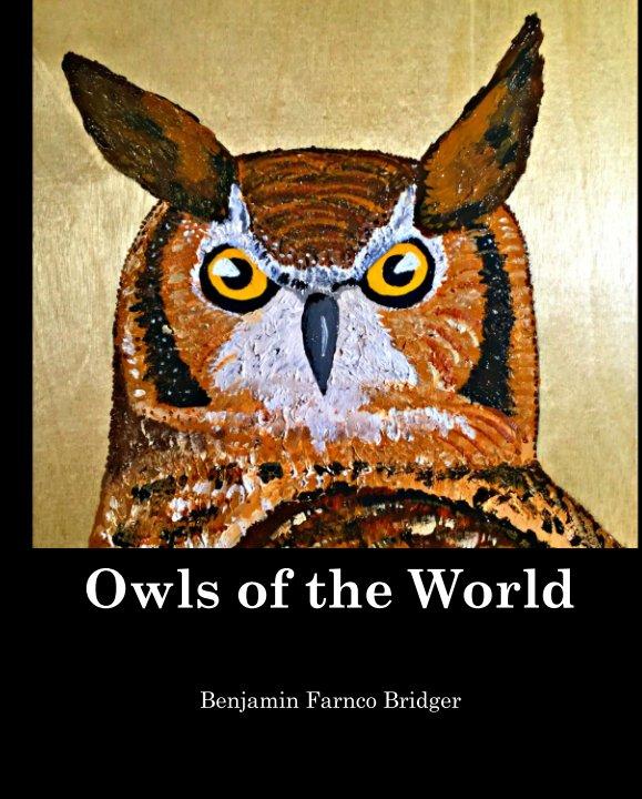 View Owls of the World by Benjamin Farnco Bridger