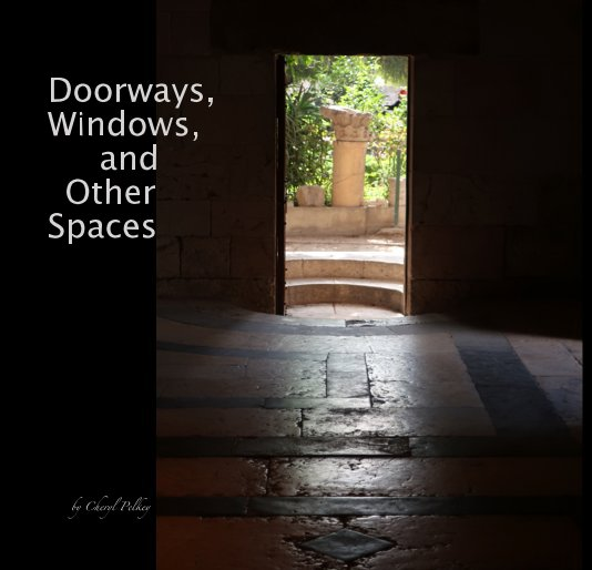 View Doorways, Windows, and Other Spaces by Cheryl Pelkey