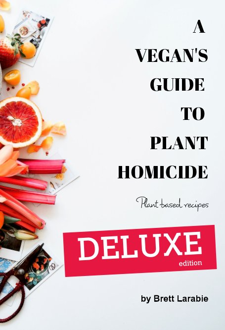 View A Vegan's Guide to Plant Homicide (Deluxe Edition) by Brett Larabie
