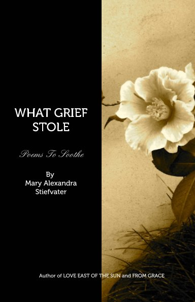 View WHAT GRIEF STOLE by Mary Alexandra Stiefvater