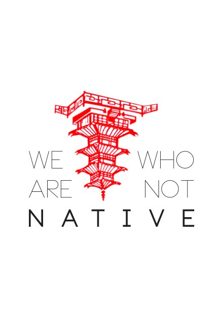 View We Who Are Not Native by Erica Cheung