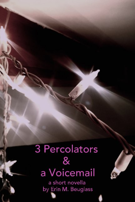 View Three Percolators & A Voicemail by Erin M. Beuglass