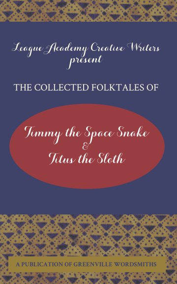 Visualizza The Collected Folktales of Timmy the Space Snake and Titus the Sloth di Greenville Wordsmiths