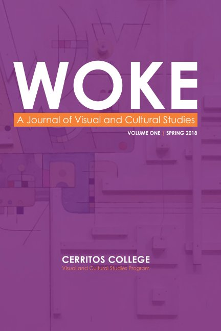 View WOKE: A Journal of Visual and Cultural Studies by Cerritos College V&CS
