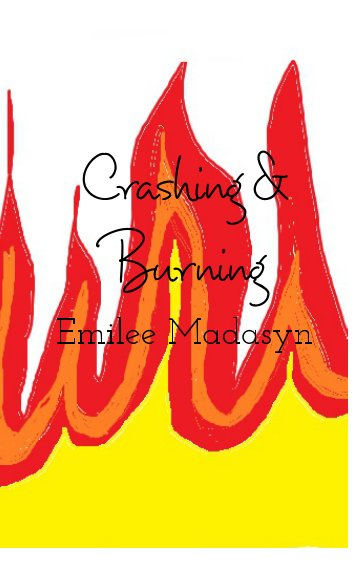 View Crashing & Burning by Emilee Madasyn