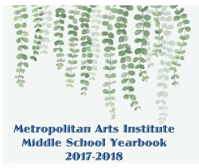 View 2018 Metro Middle School yearbook by Metro Arts