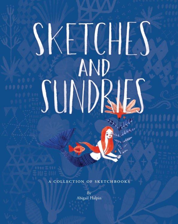 Ver Sketches and Sundries (Layflat) por Abigail Halpin