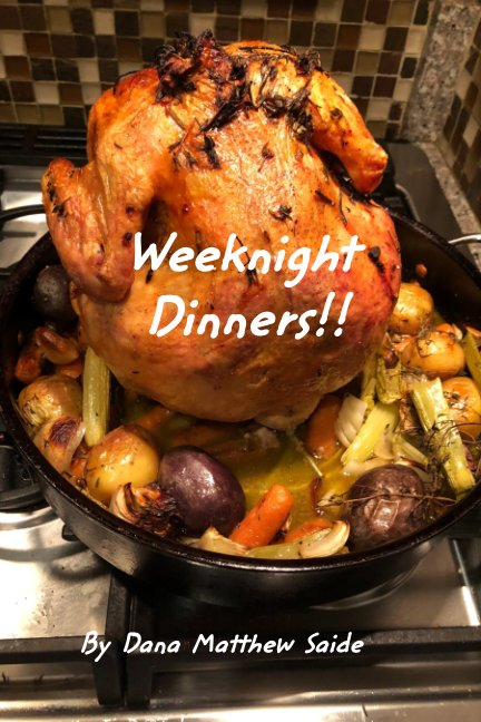 View Weeknight Dinners!! by Dana Matthew Saide