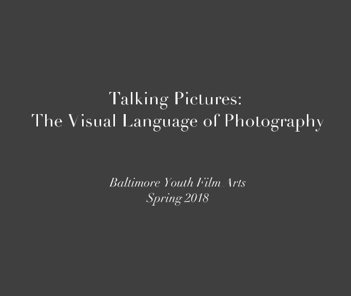 View Talking Pictures: The Visual Language of Photography by Baltimore Youth Film Arts