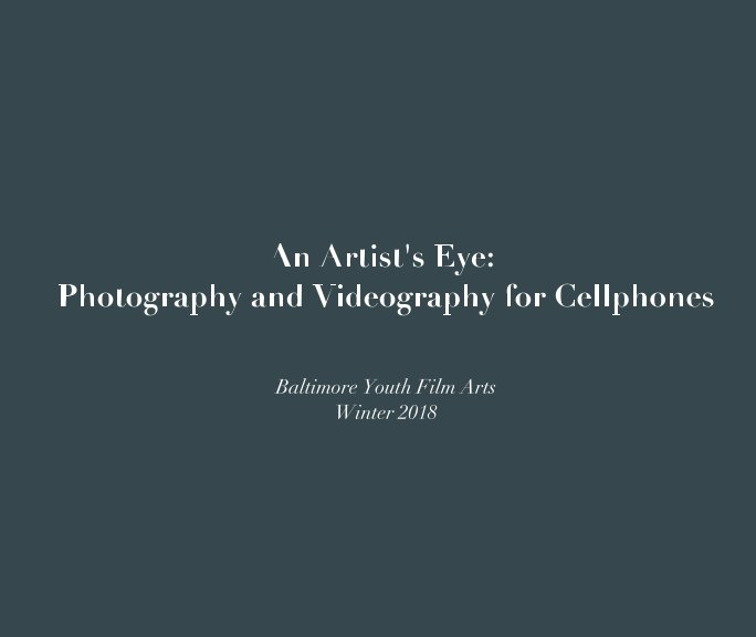 View An Artist's Eye: Photography and Videography for Cellphones by Baltimore Youth Film Arts