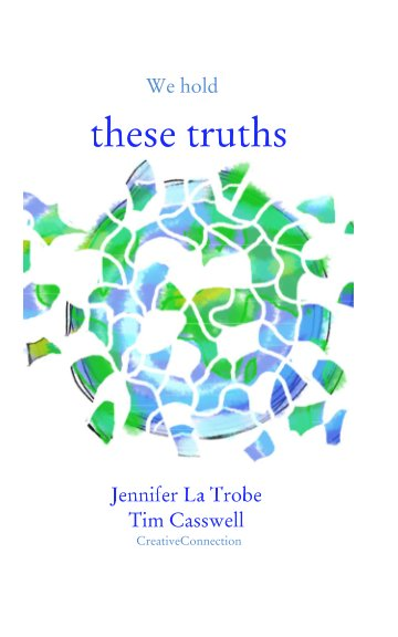 View We hold these truths by Jeni La Trobe, Tim Casswell