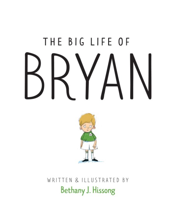 View The Big Life of Bryan by Bethany J. Hissong