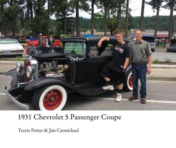 View 1931 Chevrolet 5 Passenger Coupe by Travis Potter & Jim Carmichael