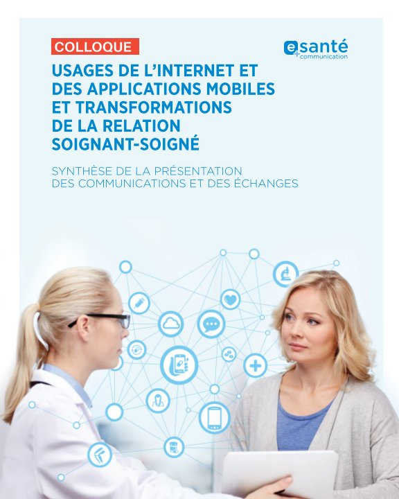 View Usages de l'internet et des applications mobiles et transformations de la relation soignant-soigné_Colloque by e-santé communication