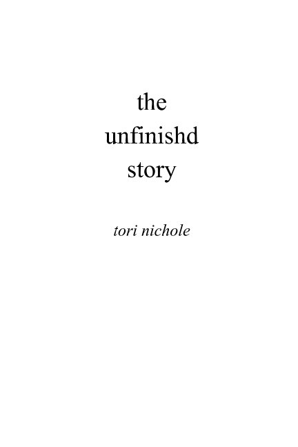 View the unfinished story by tori nichole
