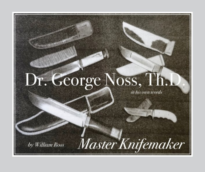 Ver Dr. George Noss, Th.D. Master Knifemaker por William Ross