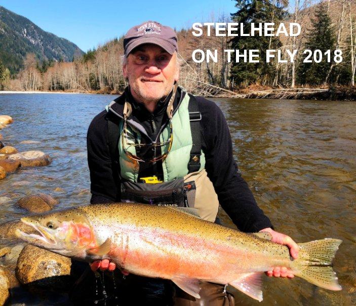 View STEELHEAD ON THE FLY 2018 by Craig Freas