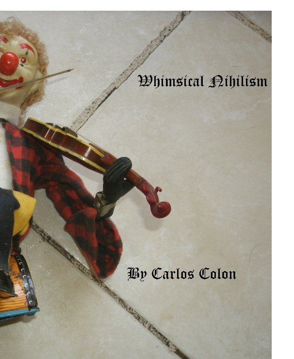 View Whimsical Nihilism by Carlos Colon