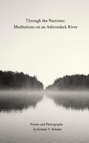View Through the Narrows: Meditations on an Adirondack River by Kristin V. Rehder by Kristin V Rehder