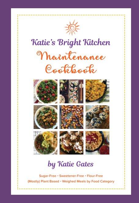 View Katie's Bright Kitchen Maintenance Cookbook (Hardcover) by Katie Gates