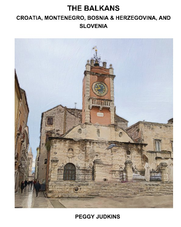 Visualizza The Balkans,  Croatia, Montenegro, Bosnia- Herzegovina and Slovenia di Peggy Judkins