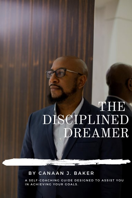 View The Disciplined Dreamer by Canaan J. Baker