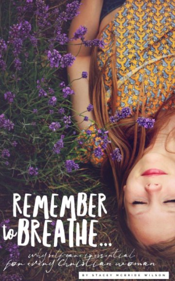 View Remember to Breathe by Stacey McBride Wilson