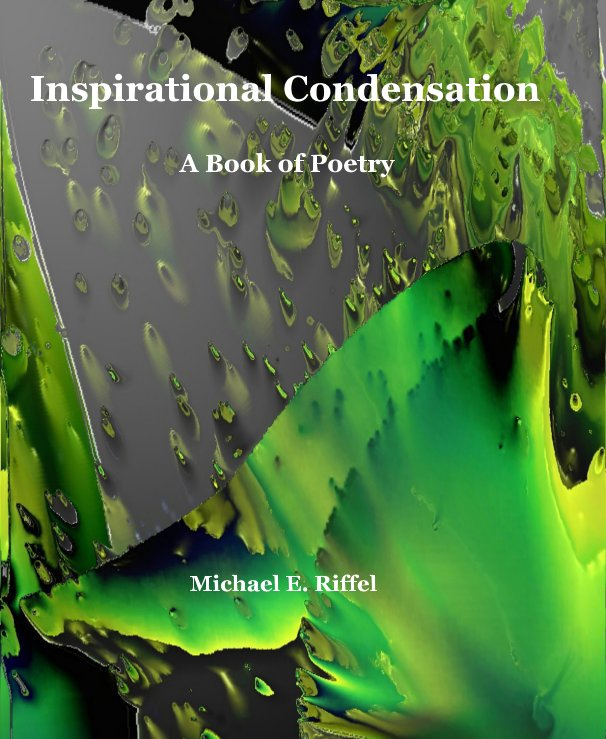 View Inspirational Condensation by Michael E. Riffel