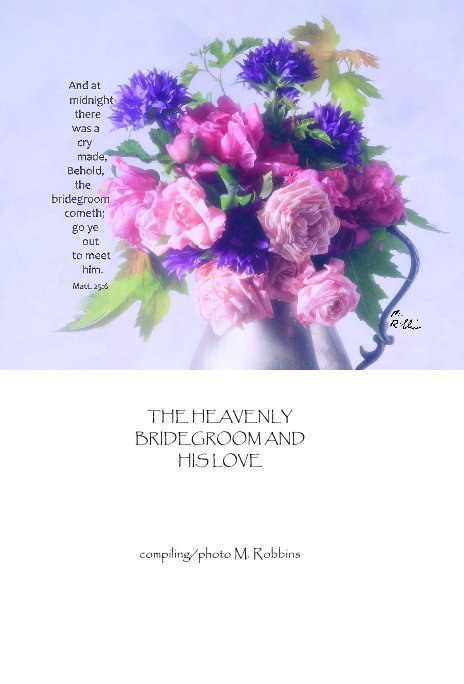 Ver THE HEAVENLY BRIDEGROOM AND HIS LOVE por compiling/photo M. Robbins