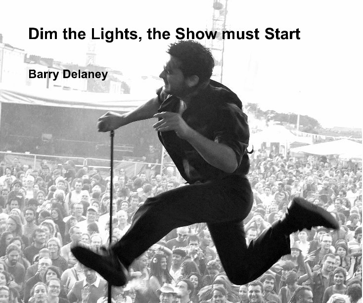 View Dim the Lights, the Show must Start by Barry Delaney