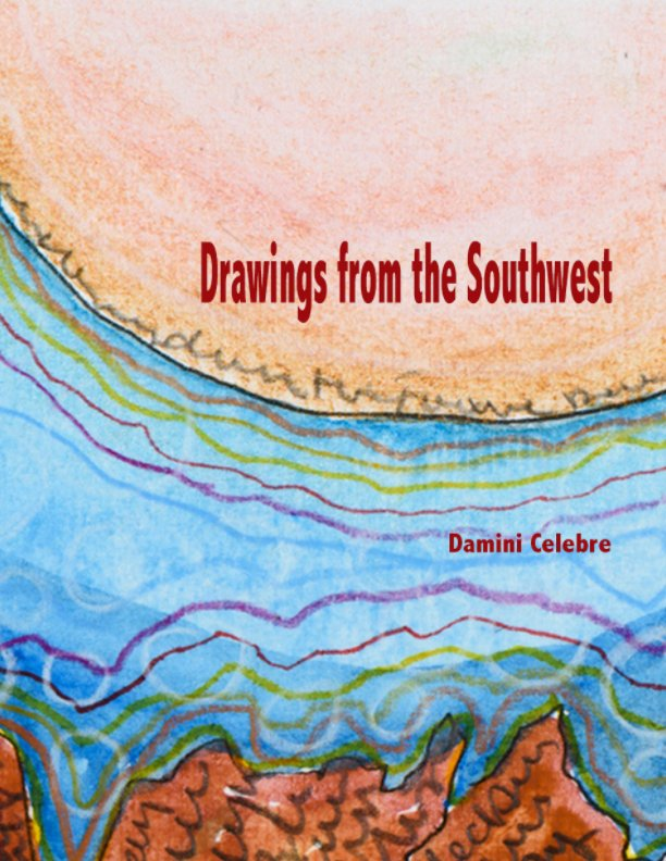 View Drawings from the Southwest by Damini Celebre