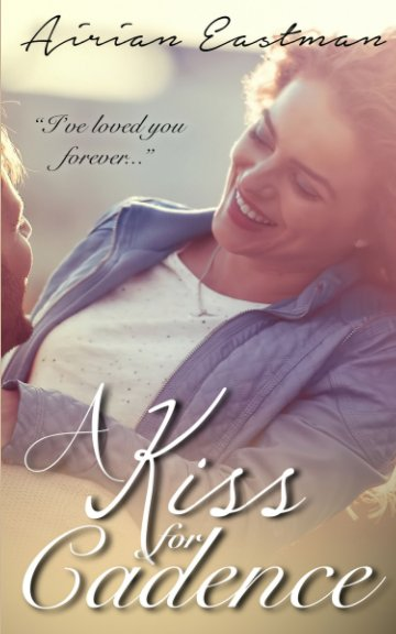 View A Kiss for Cadence by Airian Eastman