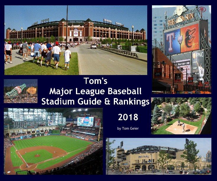 View Tom's Major League Baseball Stadium Guide & Rankings 2018 by Tom Geier