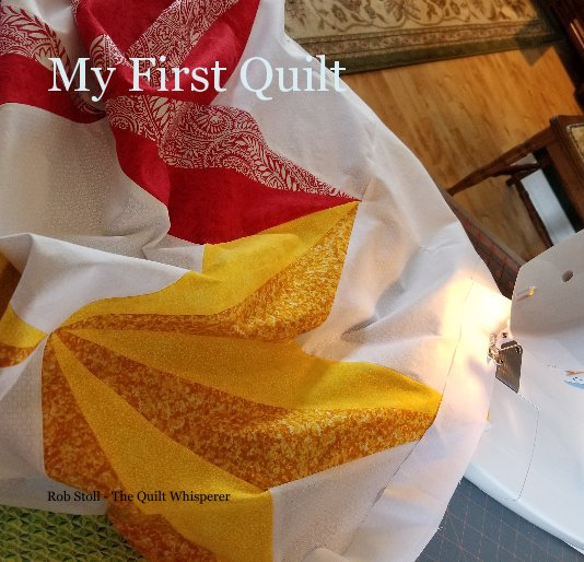 View My First Quilt by Rob Stoll