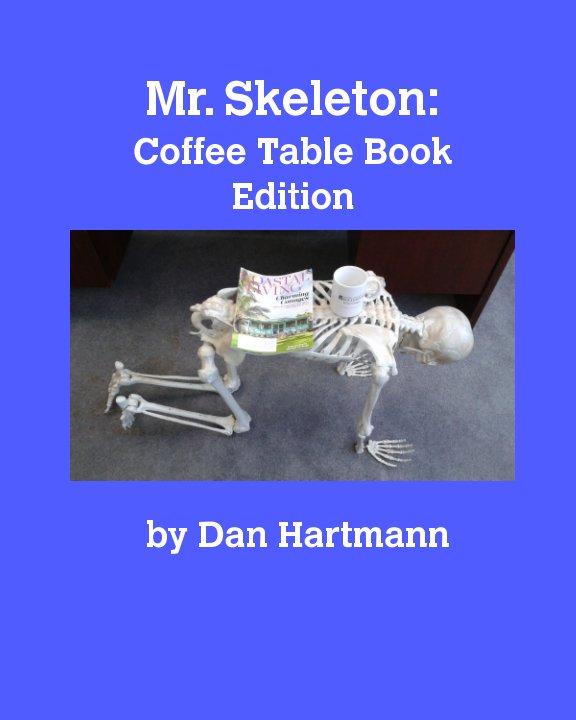Mr. Skeleton On Your Coffee Table By Daniel J. Hartmann