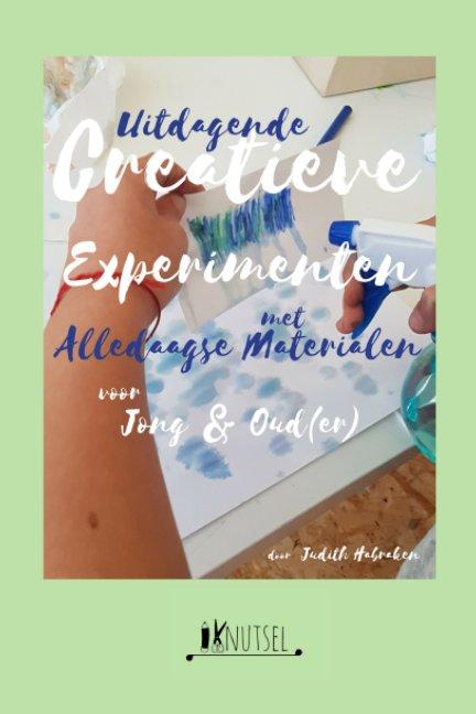 View Uitdagende creatieve experimenten met alledaagse materialen by Judith Habraken
