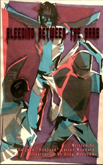 View Bleeding Between the Bars by DaJuan Carter-Woodard