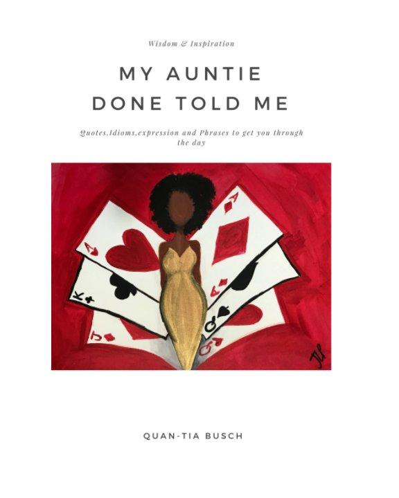 Ver My Auntie Done Told Me! por Quan-Tia Busch