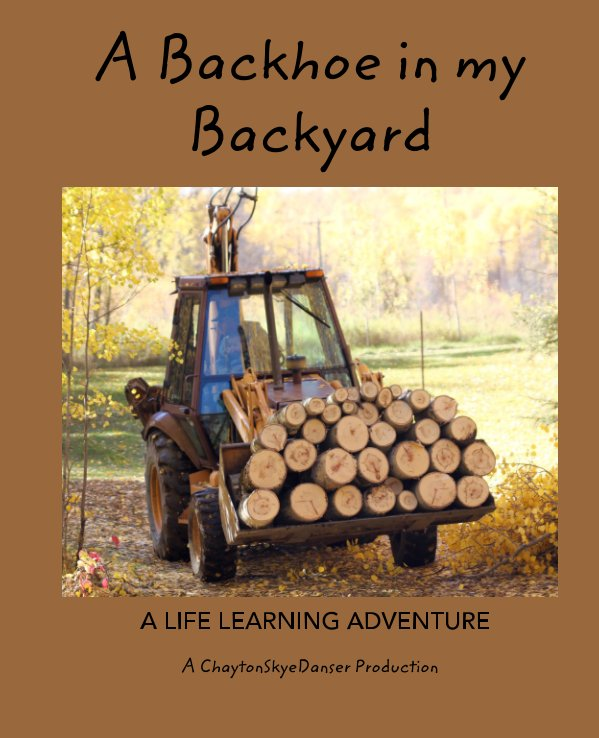 View A Backhoe in my Backyard by Delena Rose