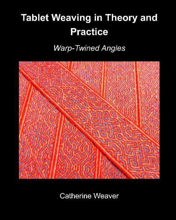 View Tablet Weaving in Theory and Practice:  Warp-Twined Angles by Catherine Weaver