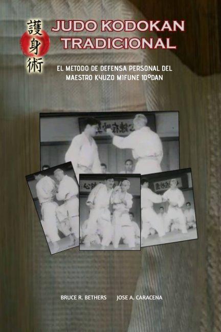 View JUDO KODOKAN TRADICIONAL. EL METODO DE DEFENSA PERSONAL DEL MAESTRO KYUZO MIFUNE by BRUCE R. BETHERS JOSE CARACENA