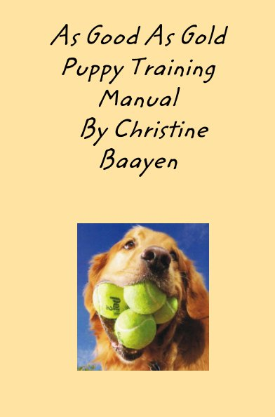View As Good As Gold Puppy Training Manual by Christine Baayen