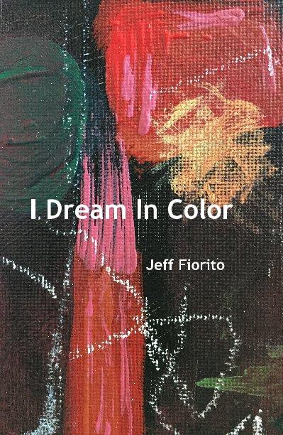 View I Dream In Color by Jeff Fiorito