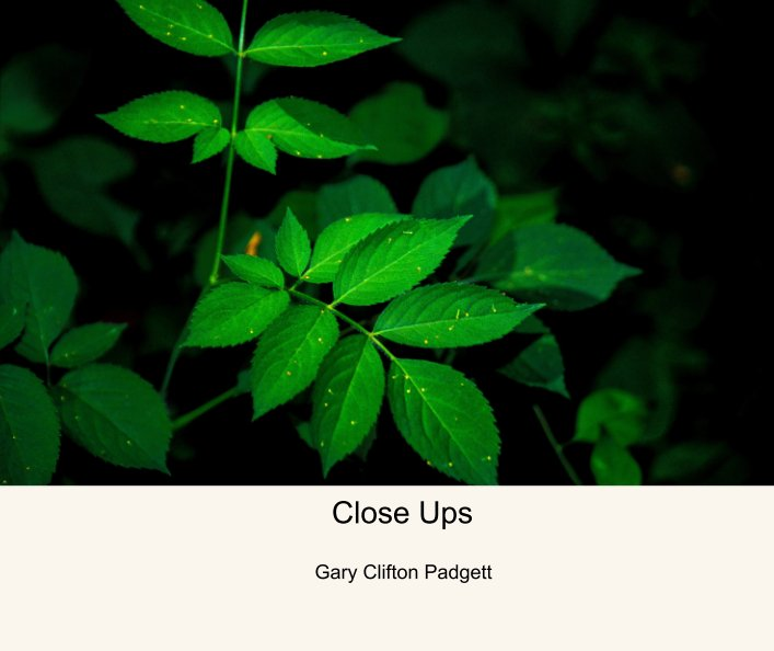 View Close Ups by Gary Clifton Padgett